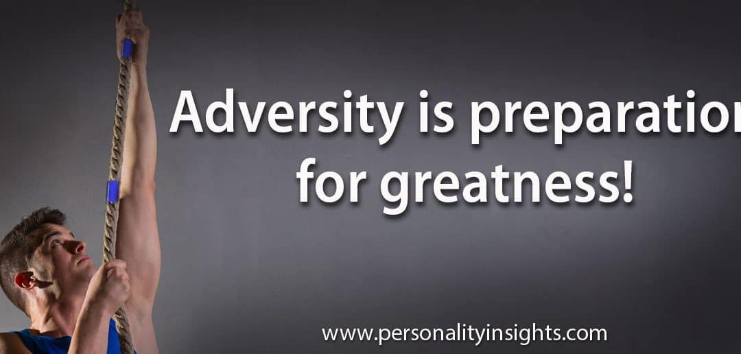 Adversity is preparation for greatness!
